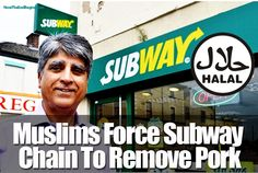 MUSLIMS FORCE SUBWAY TO REMOVE ALL BACON AND PORK IN 200 UK STORES_In countries where Muslims know that they are feared, like in England, they will not rest until Islam and its damnable Sharia Law are in control.  Subway UK has removed ham and bacon from almost 200 stores, and switched to halal meat alternatives in an attempt to please its Muslim customers; all the meat will now be prepared according to halal rules. BARBARIC savages!
