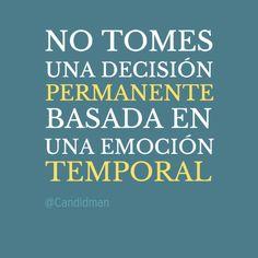 """""""No tomes una #Decision permanente basada en una #Emocion temporal"""". #Citas #Frases @Candidman"""
