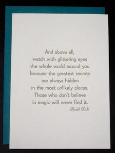 Roald Dahl writes the best books and says some pretty cool stuff.