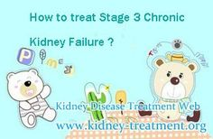 How to treat stage 3 chronic kidney failure ? Chronic Kidney Failure is a little difference with Chronic Kidney Disease. The reason is that there aew fewer renal functionsin Chronic Kidney Failure.