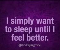 I simply want to sleep until I feel better