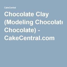 Chocolate Clay (Modeling Chocolate) - CakeCentral.com