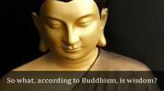 So what, according to Buddhism, is wisdom? - Clear Mind