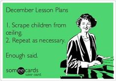 God bless our teachers.  Extra big helping right before vacations.  Oy.