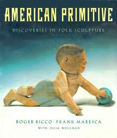 American Primitive: Discoveries in Folk Sculpture: Amazon.co.uk: Roger Ricco, Frank Maresca: Books