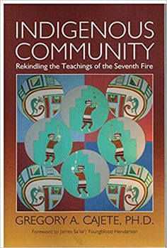 Indigenous Community: Rekindling the Teachings of the Seventh Fire by Gregory Cajete Aboriginal Education, Indigenous Education, The Seven, University Of New Mexico, American Indian Art, Knowledge And Wisdom, Kids Boxing, Science Education