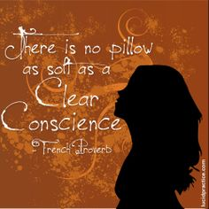 """There is no pillow as soft as a clear conscience"" - French Proverb 