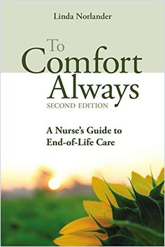 Buy To Comfort Always a Nurse's Guide to End-of-Life Care, Second Edition by Linda Norlander, RN, BSN, MS and Read this Book on Kobo's Free Apps. Discover Kobo's Vast Collection of Ebooks and Audiobooks Today - Over 4 Million Titles! Free Books Online, Reading Online, Books To Buy, Books To Read, End Of Life Doula, Vincennes University, Hospice Nurse, Life Care, English Book