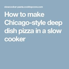 How to make Chicago-style deep dish pizza in a slow cooker