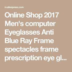 27e9ce045424 Online Shop 2017 Men s computer Eyeglasses Anti Blue Ray Frame spectacles  frame prescription eye glasses goggles glasses UV400 9019