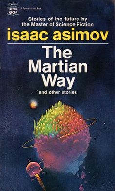 The Martian Way by Isaac Asimov - book cover, description, publication history. Pulp Fiction Book, Science Fiction Books, Fiction Novels, Classic Sci Fi Books, Sci Fi Novels, Best Book Covers, Isaac Asimov, Weird Stories, Short Stories