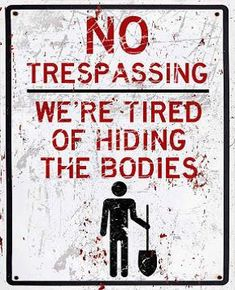 "No Trespassing We're Tired of Hiding Bodies 12""x16"" Tin Sign"