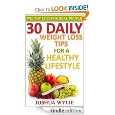 30 Daily Weight Loss Tips -   Great book! Full of wonderful advice - and you don't have to join a gym to use the tips! LOVE IT!