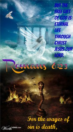 Romans 6:23 For the wages of sin is death, but the free gift of God is eternal life through Christ Jesus our Lord.