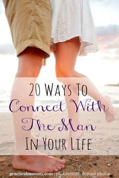 20 Ways To Connect With The Man In Your Life - practical and frugal ways to connect with your man on a daily basis.