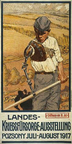 World War I, German Poster shows a disabled veteran with a prosthetic arm using a scythe to harvest wheat, the text announces the National War Relief Exhibition in Pozsony, Hungary, painting by Pal Sujan, 1917.