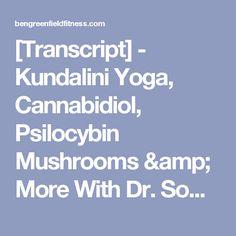 [Transcript] - Kundalini Yoga, Cannabidiol, Psilocybin Mushrooms & More With Dr. Somer Nicole & James Radina - Ben Greenfield Fitness - Diet, Fat Loss and Performance Advice