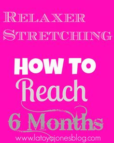 How To Stretch Your Relaxer Series. Alll of the videos are in this post. New videos will be added as they become available. (www.latoyajonesblog.com)