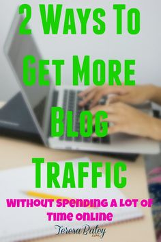 2 Ways To Get More Blog Traffic Without Spending A Lot of Time Online #business #blogging #bloggingtips