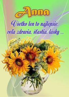 Anna Všetko len to najlepšie, veľa zdravia, šťastia, lásky . Birthday Wishes, Pineapple, Flowers, Cards, Smoothie, Hair, Special Birthday Wishes, Pine Apple, Smoothies