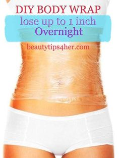 DIY Body Wrap – Lose up to 1 Inch Overnight | DIY Beauty Skincare and Health Tips