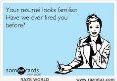 YOUR RESUME LOOKS FAMILIAR ...HAVE WE .... - http://www.razmtaz.com/your-resume-looks-familiar-have-we/