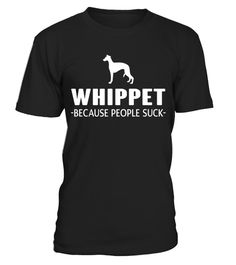 # Whippet - Because people suck Funny T-Shirt .  HOW TO ORDER:1. Select the style and color you want:2. Click Reserve it now3. Select size and quantity4. Enter shipping and billing information5. Done! Simple as that!TIPS: Buy 2 or more to save shipping cost!This is printable if you purchase only one piece. so dont worry, you will get yours.Guaranteed safe and secure checkout via:Paypal | VISA | MASTERCARDWhippet - Because people suck Funny T-Shirt
