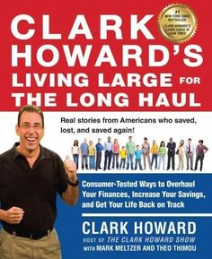 Clark Howard's Living for the Long Haul: Consumer-tested Ways to Overhaul Your Finances, Increase Your Savi...