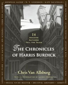 THE CHRONICLES OF HARRIS BURDICK by Chris Van Allsburg and stories by 13 others. An AMAZING collection of art and stories by the best kid's book authors of our time.