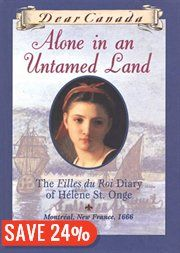BOOK: Dear Canada: Alone In an Untamed Land: The Filles…    My absolute Favorite. I love history and this book just happens to be set in my favorite time in Canadian history