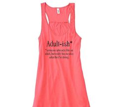 Adult-ish* women's flowy racerback tank. Because none of us REALLY know what were doing!