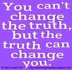 You can't change the truth but the truth can chime you.