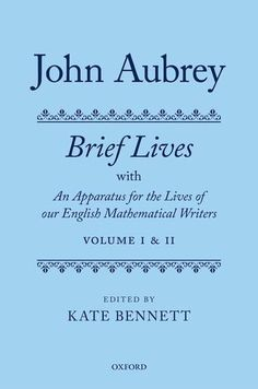 John Aubrey: Brief Lives with An Apparatus for the Lives of our English Mathematical Writers - This is the first scholarly edition of Aubrey's Brief Lives since 1898, the first to include the complete text of the three Brief Lives manuscripts (including censored and deleted material, title-pages, antiquarian notes, and the indices), and the first to provide a full general and critical introduction and comprehensive commentary.   This edition is the first to respect the original