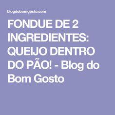 FONDUE DE 2 INGREDIENTES: QUEIJO DENTRO DO PÃO! - Blog do Bom Gosto