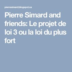 Pierre Simard and friends: Le projet de loi 3 ou la loi du plus fort
