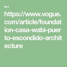 https://www.vogue.com/article/foundation-casa-wabi-puerto-escondido-architecture