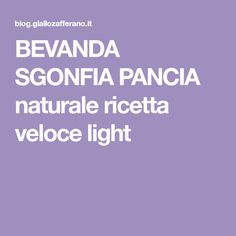 BEVANDA SGONFIA PANCIA naturale ricetta veloce light
