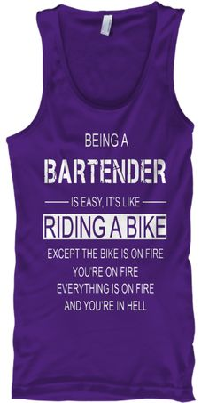 Being A Bartender Is It's Like Riding A Bike Except The Bike Is On Fire You're On Fire Everything Is On Fire And... Purple T-Shirt Front