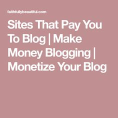 Sites That Pay You To Blog | Make Money Blogging | Monetize Your Blog