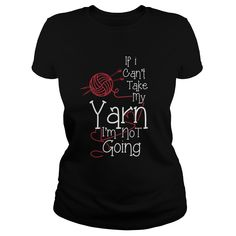If I Cant Take My #Yarn Im Not Going Funny Gift For Any #Knitting Fan #Knit Lover. Not sold in stores. Guaranteed safe and secure checkout via: Paypal | VISA | MASTERCARD? | YeahTshirt.com