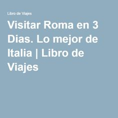 Visitar Roma en 3 Dias. Lo mejor de Italia   Libro de Viajes