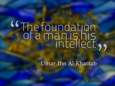 """The foundation of a man is his intellect, his honor is in his religion, and his chivalry is in his character."""