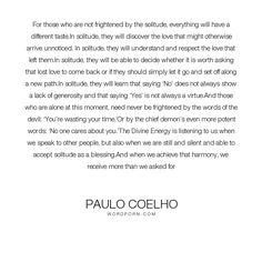 """Paulo Coelho - """"For those who are not frightened by the solitude, everything will have a different..."""". inspirational-quotes"""