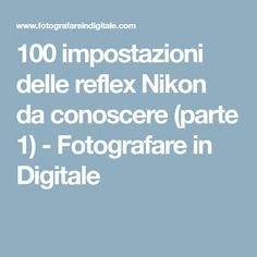 100 impostazioni delle reflex Nikon da conoscere (parte 1) - Fotografare in Digitale