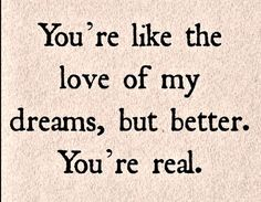 You're better than my dreams! #Love #Romance