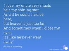 Words can not express how much I miss you Georgie! Uncle Poems, Uncle Quotes, Best Quotes, Funny Quotes, Life Quotes, Quotes For Kids, Family Quotes, Shining Star Quotes, Miss My Best Friend