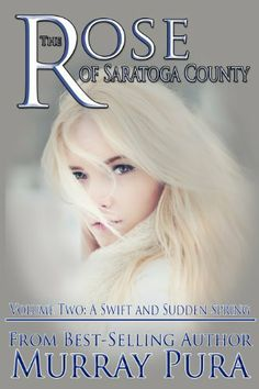 The Rose of Saratoga County - Volume 2 - A Swift and Sudden Spring by Murray Pura, http://www.amazon.com/dp/B00K6YM7DI/ref=cm_sw_r_pi_dp_mFcBtb19D8E4A