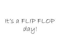 Every day is a flip flop day in sunny southern California