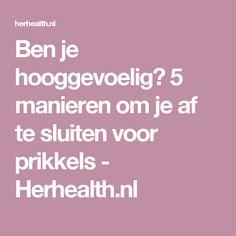 Ben je hooggevoelig? 5 manieren om je af te sluiten voor prikkels - Herhealth.nl