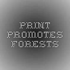 Print Promotes Forests